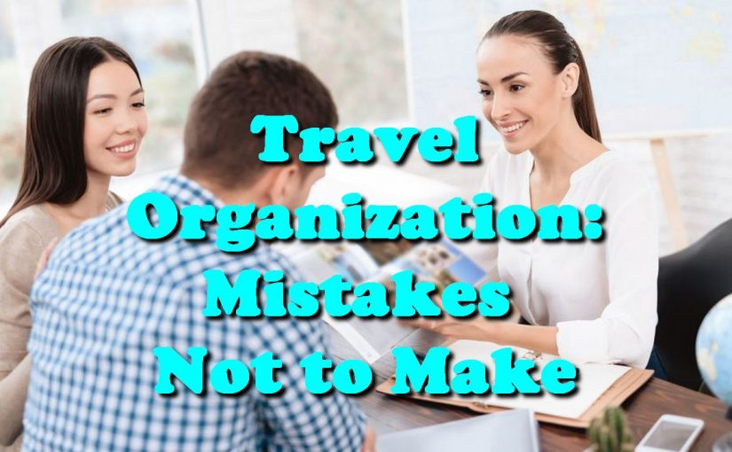 Travel Organization: Mistakes Not to Make