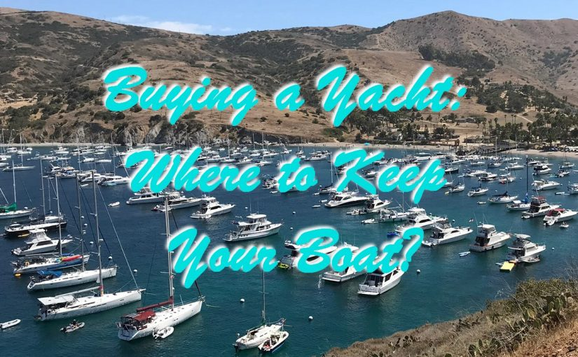Buying a Yacht: Where to Keep Your Boat?