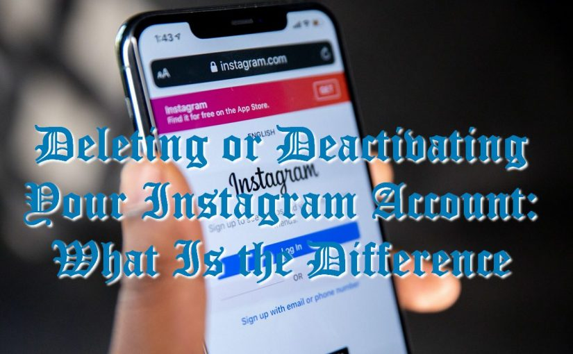 Deleting or Deactivating Your Instagram Account: What Is the Difference